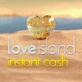 Love Island Instant Cash